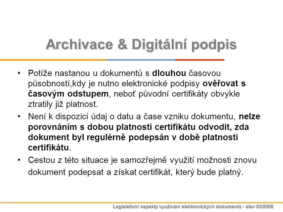 Legislativní aspekty využívání elektronických dokumentů - stav 03/2008 Archivace & Digitální podpis Potíže nastanou u dokumentů s dlouhou časovou půso