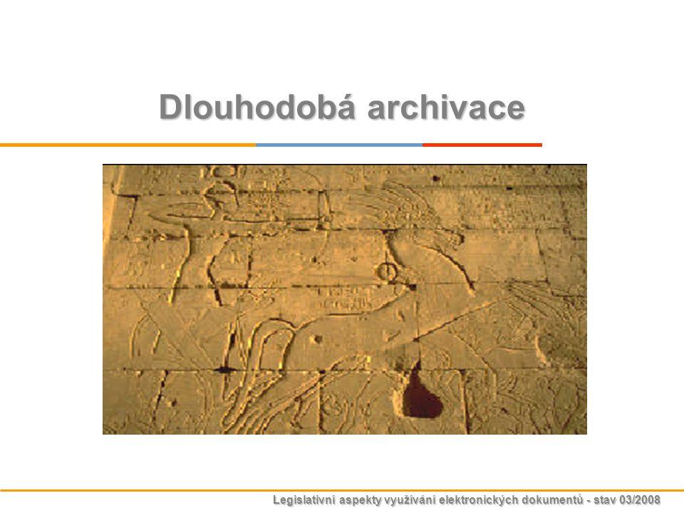 Legislativní aspekty využívání elektronických dokumentů - stav 03/2008 Dlouhodobá archivace