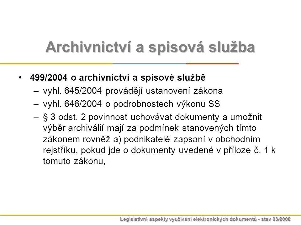 Legislativní aspekty využívání elektronických dokumentů - stav 03/2008 Archivnictví a spisová služba 499/2004 o archivnictví a spisové službě –vyhl. 6