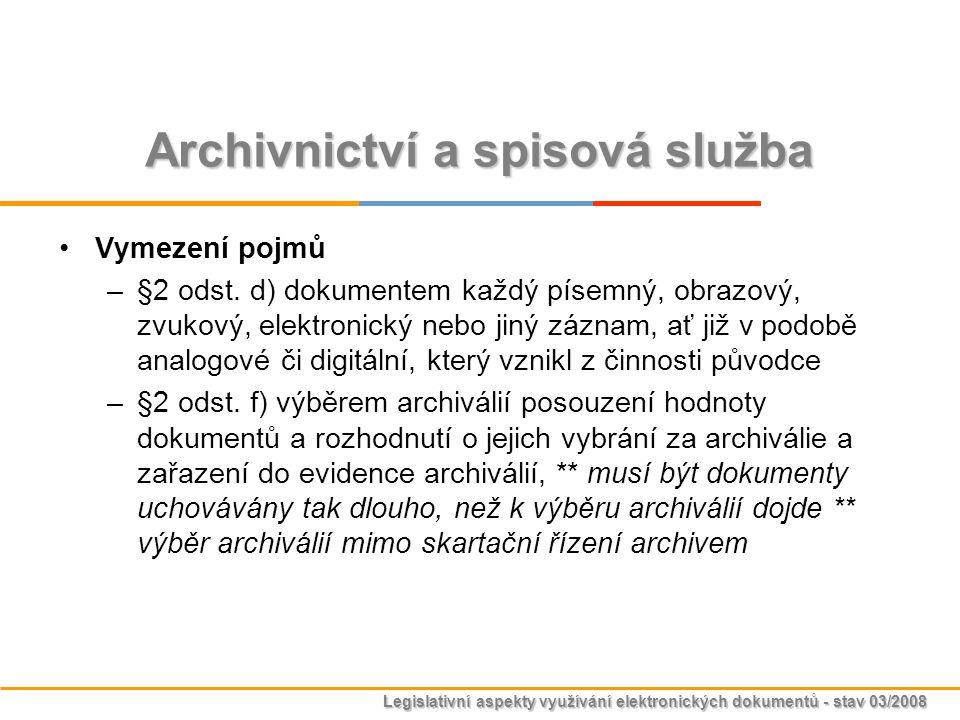 Legislativní aspekty využívání elektronických dokumentů - stav 03/2008 Archivnictví a spisová služba Vymezení pojmů –§2 odst. d) dokumentem každý píse