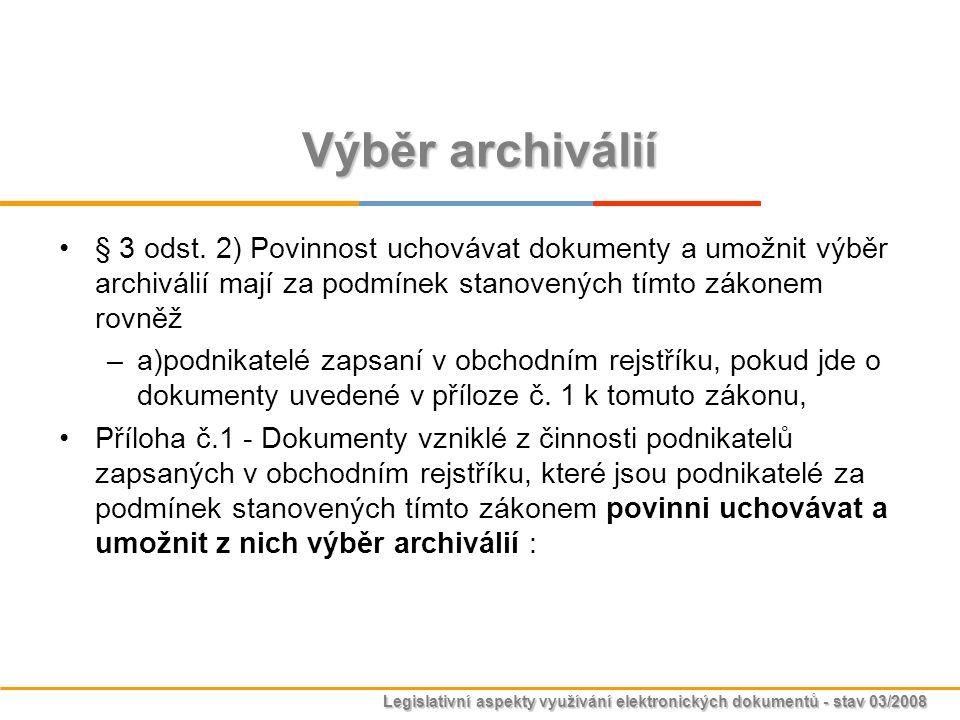 Legislativní aspekty využívání elektronických dokumentů - stav 03/2008 Výběr archiválií § 3 odst. 2) Povinnost uchovávat dokumenty a umožnit výběr arc