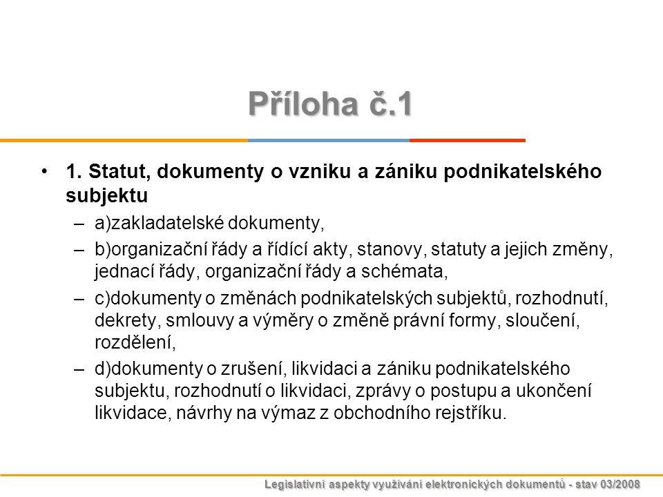 Legislativní aspekty využívání elektronických dokumentů - stav 03/2008 Příloha č.1 1. Statut, dokumenty o vzniku a zániku podnikatelského subjektu –a)