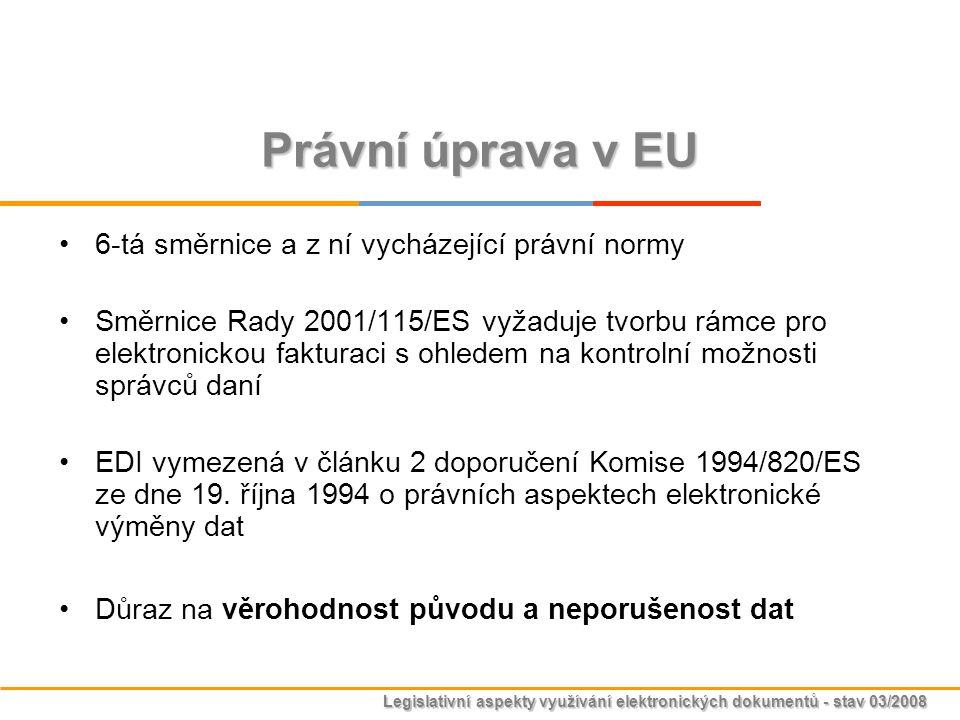 Legislativní aspekty využívání elektronických dokumentů - stav 03/2008 Právní úprava v EU 6-tá směrnice a z ní vycházející právní normy Směrnice Rady