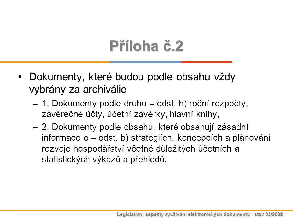 Legislativní aspekty využívání elektronických dokumentů - stav 03/2008 Příloha č.2 Dokumenty, které budou podle obsahu vždy vybrány za archiválie –1.