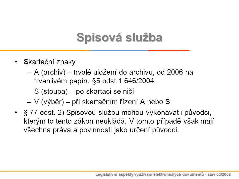Legislativní aspekty využívání elektronických dokumentů - stav 03/2008 Spisová služba Skartační znaky –A (archiv) – trvalé uložení do archivu, od 2006