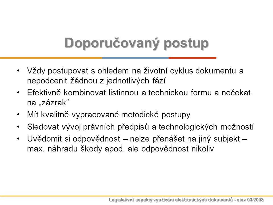 Legislativní aspekty využívání elektronických dokumentů - stav 03/2008 Doporučovaný postup Vždy postupovat s ohledem na životní cyklus dokumentu a nep