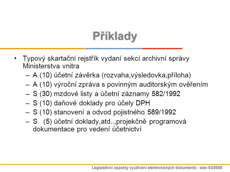 Legislativní aspekty využívání elektronických dokumentů - stav 03/2008 Příklady Typový skartační rejstřík vydaní sekcí archivní správy Ministerstva vn