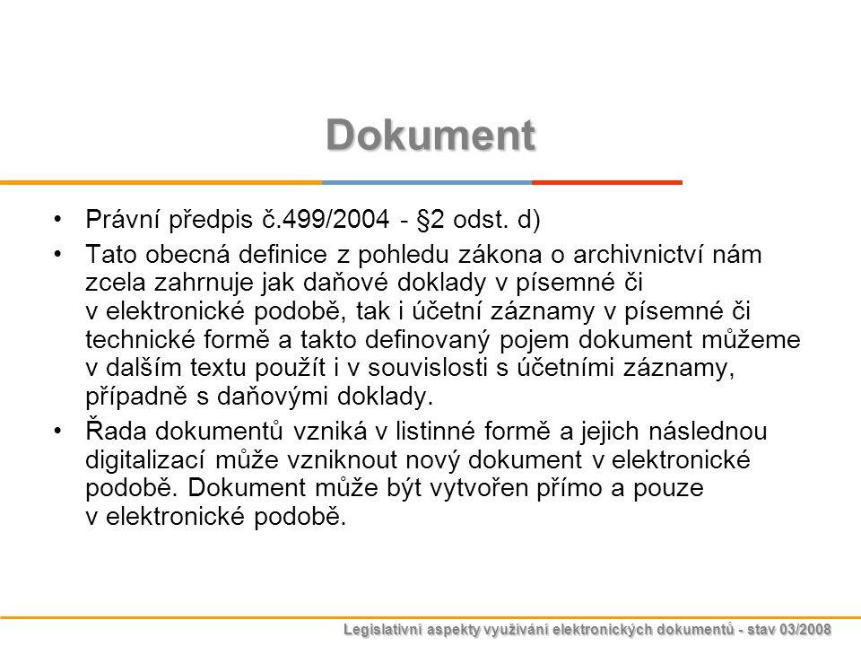 Legislativní aspekty využívání elektronických dokumentů - stav 03/2008 Dokument Právní předpis č.499/2004 - §2 odst. d) Tato obecná definice z pohledu