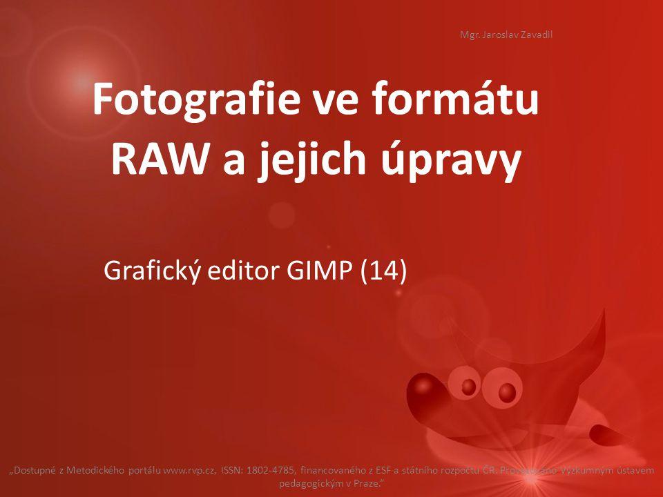 """Fotografie ve formátu RAW a jejich úpravy Grafický editor GIMP (14) """"Dostupné z Metodického portálu www.rvp.cz, ISSN: 1802-4785, financovaného z ESF a státního rozpočtu ČR."""