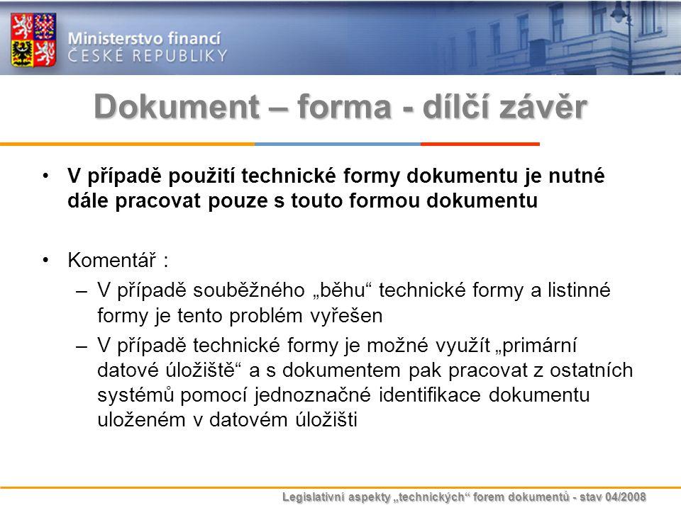 """Legislativní aspekty """"technických"""" forem dokumentů - stav 04/2008 Dokument – forma - dílčí závěr V případě použití technické formy dokumentu je nutné"""