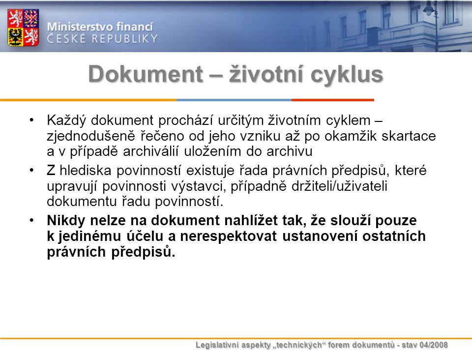 """Legislativní aspekty """"technických"""" forem dokumentů - stav 04/2008 Dokument – životní cyklus Každý dokument prochází určitým životním cyklem – zjednodu"""