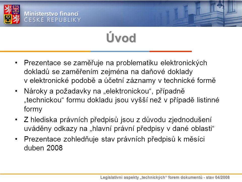 """Legislativní aspekty """"technických"""" forem dokumentů - stav 04/2008 Úvod Prezentace se zaměřuje na problematiku elektronických dokladů se zaměřením zejm"""