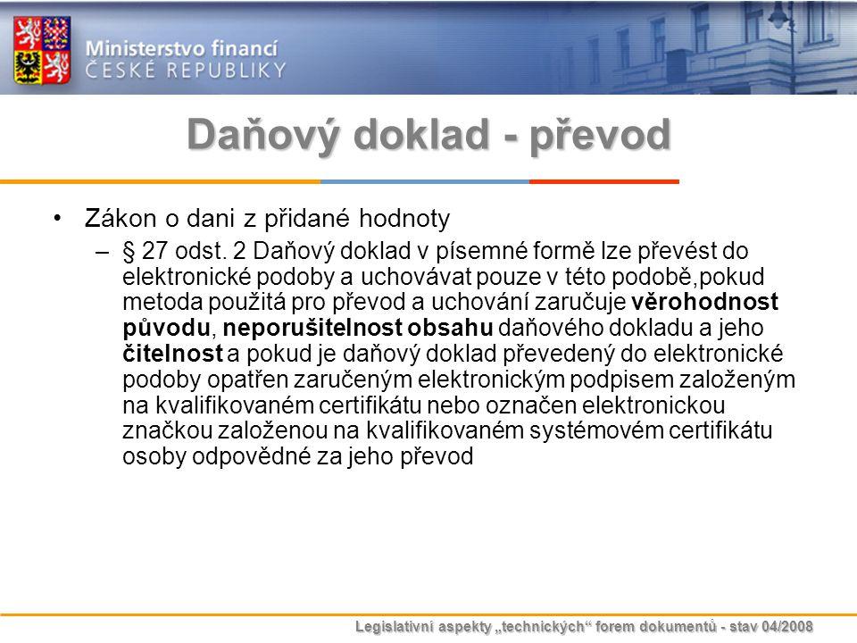 """Legislativní aspekty """"technických"""" forem dokumentů - stav 04/2008 Daňový doklad - převod Zákon o dani z přidané hodnoty –§ 27 odst. 2 Daňový doklad v"""