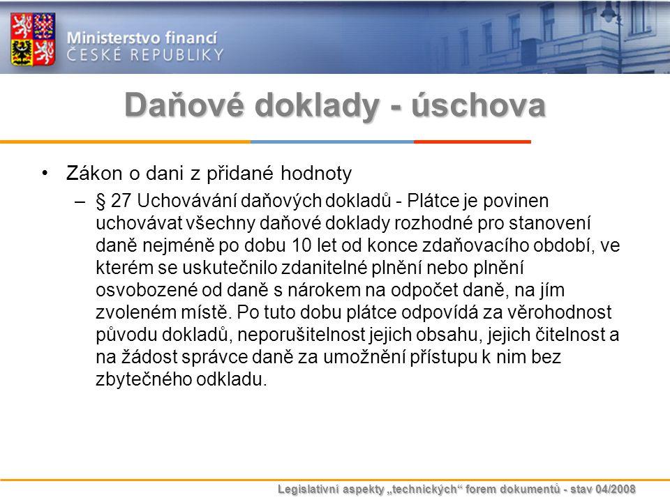 """Legislativní aspekty """"technických"""" forem dokumentů - stav 04/2008 Daňové doklady - úschova Zákon o dani z přidané hodnoty –§ 27 Uchovávání daňových do"""