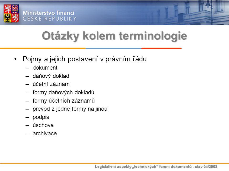 """Legislativní aspekty """"technických"""" forem dokumentů - stav 04/2008 Otázky kolem terminologie Pojmy a jejich postavení v právním řádu –dokument –daňový"""