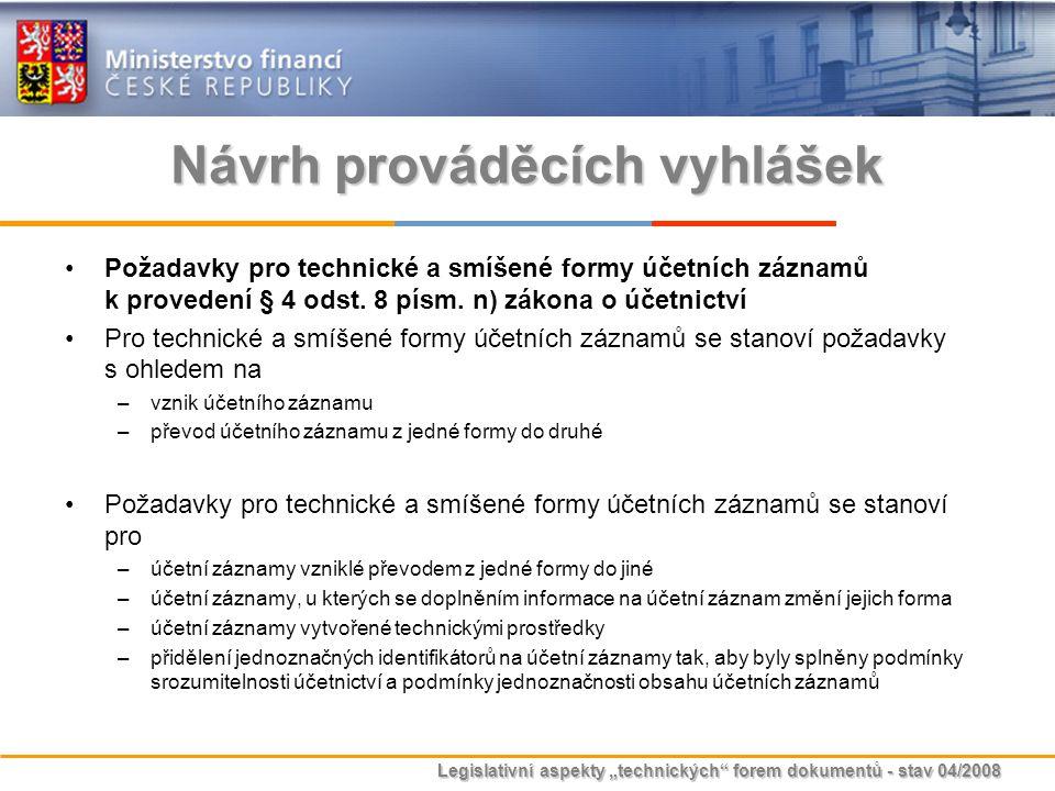 """Legislativní aspekty """"technických"""" forem dokumentů - stav 04/2008 Návrh prováděcích vyhlášek Požadavky pro technické a smíšené formy účetních záznamů"""