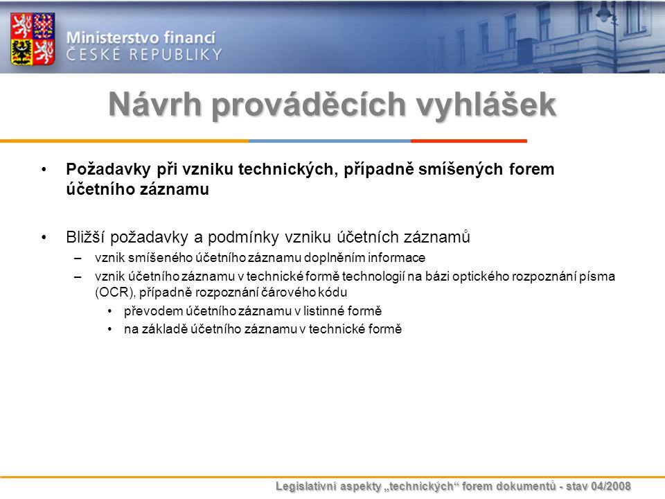 """Legislativní aspekty """"technických"""" forem dokumentů - stav 04/2008 Návrh prováděcích vyhlášek Požadavky při vzniku technických, případně smíšených fore"""