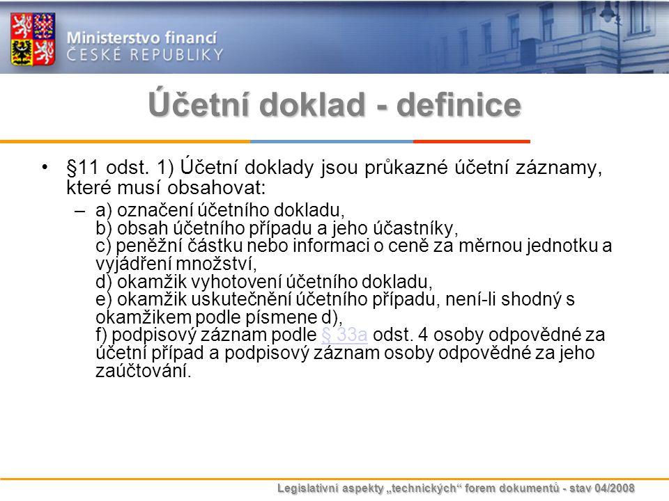 """Legislativní aspekty """"technických"""" forem dokumentů - stav 04/2008 Účetní doklad - definice §11 odst. 1) Účetní doklady jsou průkazné účetní záznamy, k"""