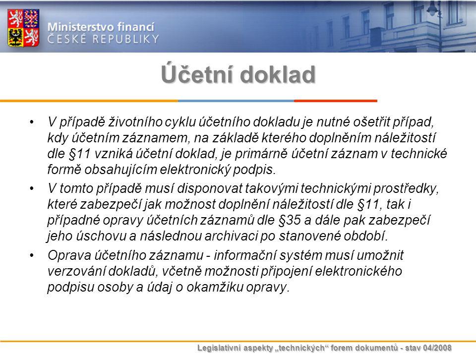 """Legislativní aspekty """"technických"""" forem dokumentů - stav 04/2008 Účetní doklad V případě životního cyklu účetního dokladu je nutné ošetřit případ, kd"""