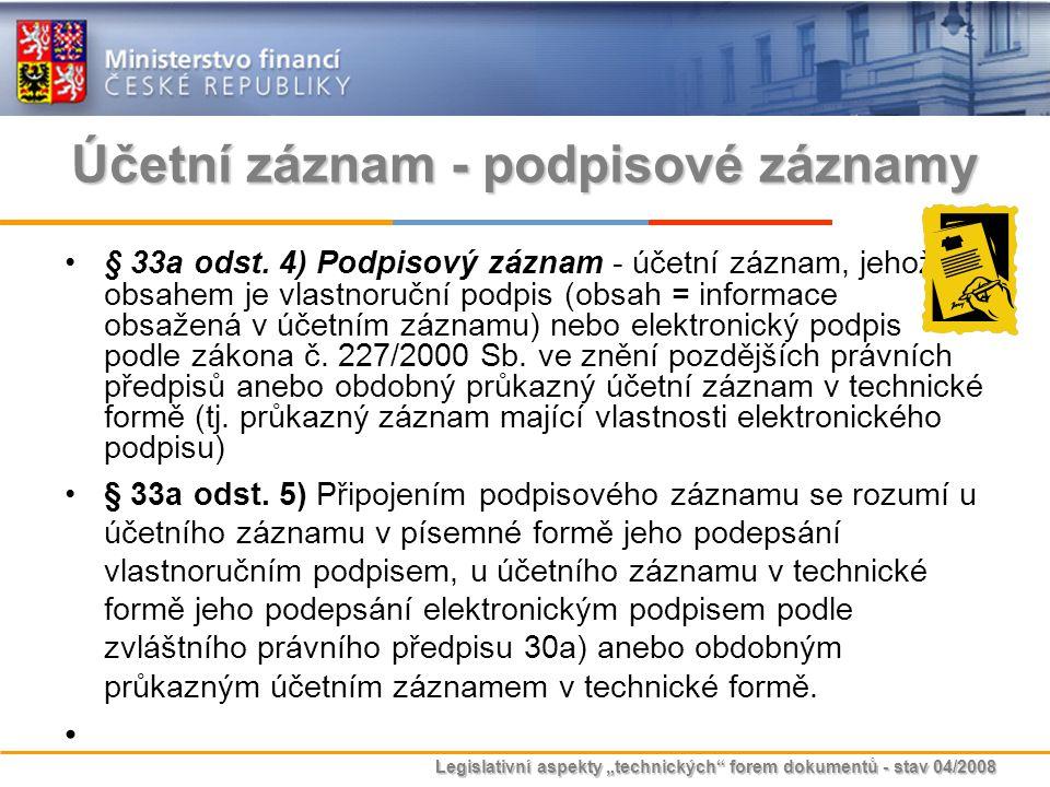 """Legislativní aspekty """"technických"""" forem dokumentů - stav 04/2008 Účetní záznam - podpisové záznamy § 33a odst. 4) Podpisový záznam - účetní záznam, j"""