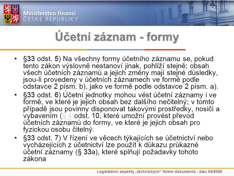 """Legislativní aspekty """"technických"""" forem dokumentů - stav 04/2008 Účetní záznam - formy §33 odst. 5) Na všechny formy účetního záznamu se, pokud tento"""