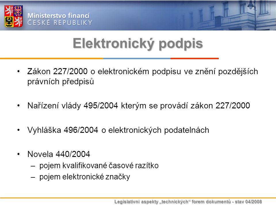 """Legislativní aspekty """"technických"""" forem dokumentů - stav 04/2008 Elektronický podpis Zákon 227/2000 o elektronickém podpisu ve znění pozdějších právn"""