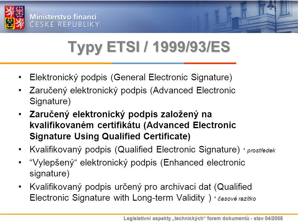 """Legislativní aspekty """"technických"""" forem dokumentů - stav 04/2008 Typy ETSI / 1999/93/ES Elektronický podpis (General Electronic Signature) Zaručený e"""