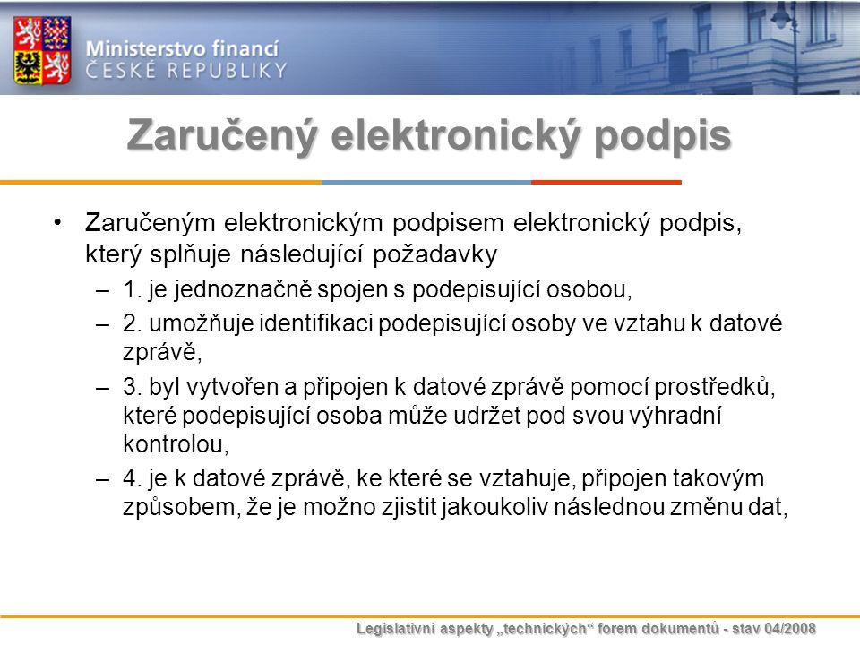 """Legislativní aspekty """"technických"""" forem dokumentů - stav 04/2008 Zaručený elektronický podpis Zaručeným elektronickým podpisem elektronický podpis, k"""