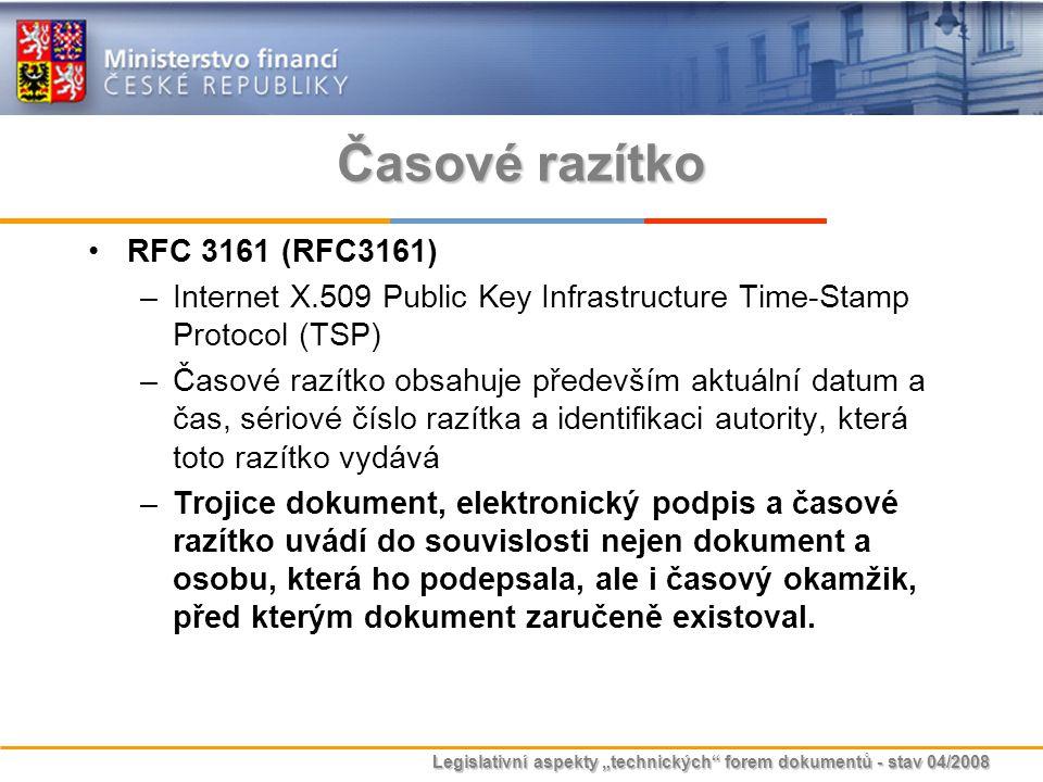 """Legislativní aspekty """"technických"""" forem dokumentů - stav 04/2008 Časové razítko RFC 3161 (RFC3161) –Internet X.509 Public Key Infrastructure Time-Sta"""