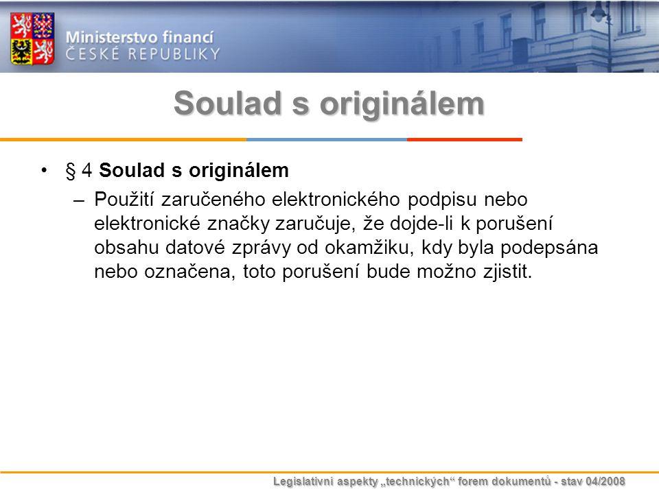 """Legislativní aspekty """"technických"""" forem dokumentů - stav 04/2008 Soulad s originálem § 4 Soulad s originálem –Použití zaručeného elektronického podpi"""