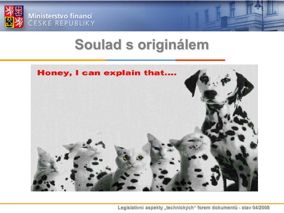 """Legislativní aspekty """"technických"""" forem dokumentů - stav 04/2008 Soulad s originálem"""