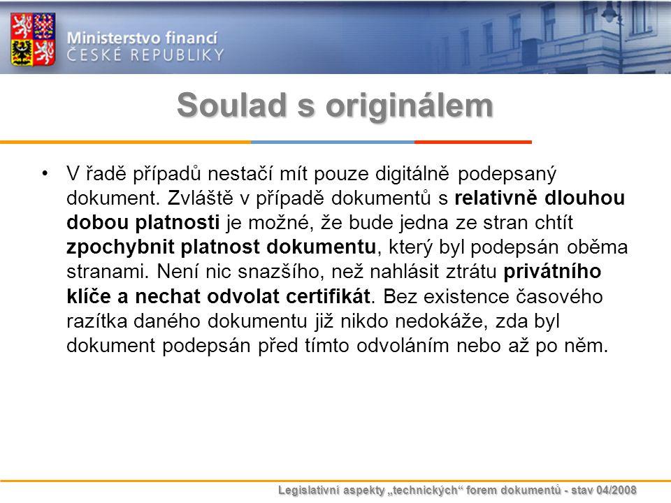 """Legislativní aspekty """"technických"""" forem dokumentů - stav 04/2008 Soulad s originálem V řadě případů nestačí mít pouze digitálně podepsaný dokument. Z"""