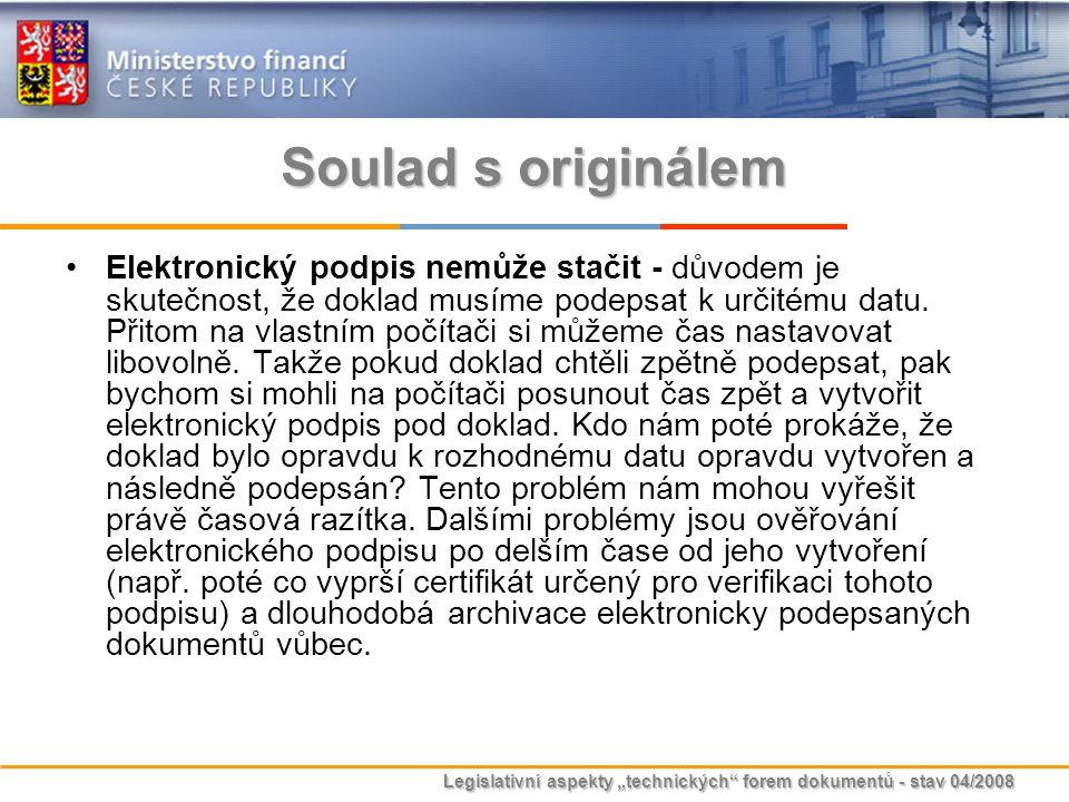 """Legislativní aspekty """"technických"""" forem dokumentů - stav 04/2008 Soulad s originálem Elektronický podpis nemůže stačit - důvodem je skutečnost, že do"""