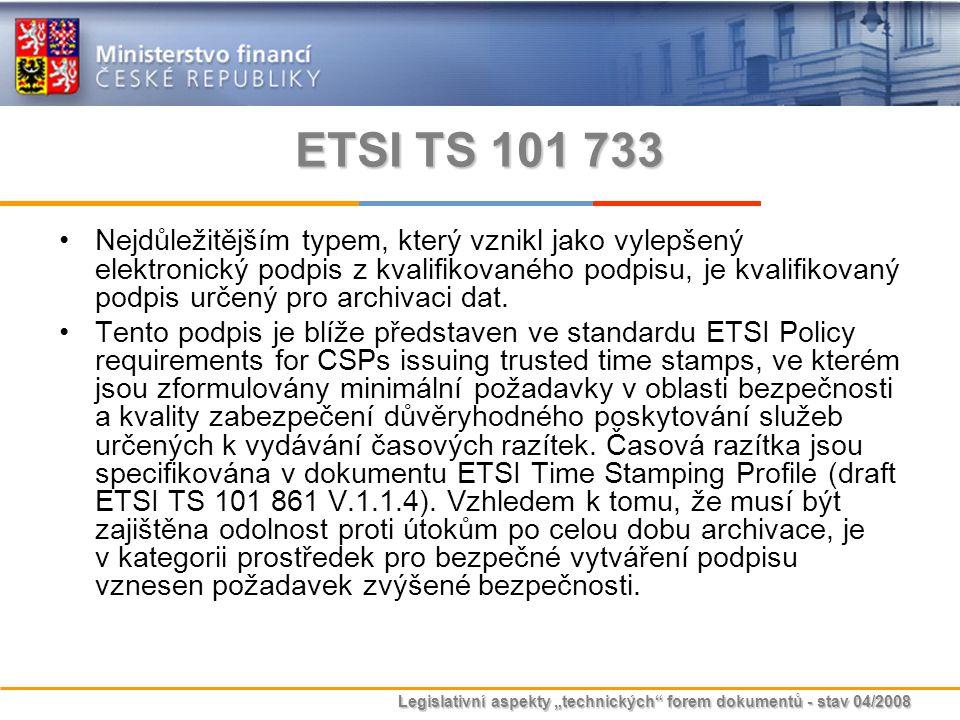 """Legislativní aspekty """"technických"""" forem dokumentů - stav 04/2008 ETSI TS 101 733 Nejdůležitějším typem, který vznikl jako vylepšený elektronický podp"""
