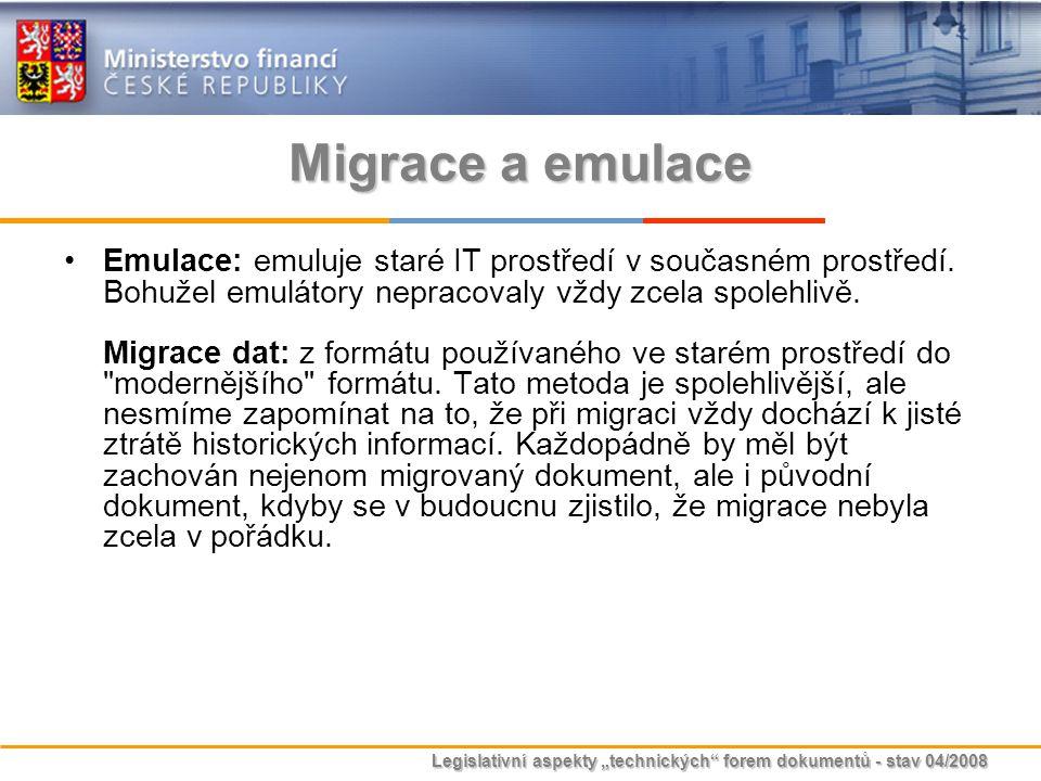 """Legislativní aspekty """"technických"""" forem dokumentů - stav 04/2008 Migrace a emulace Emulace: emuluje staré IT prostředí v současném prostředí. Bohužel"""