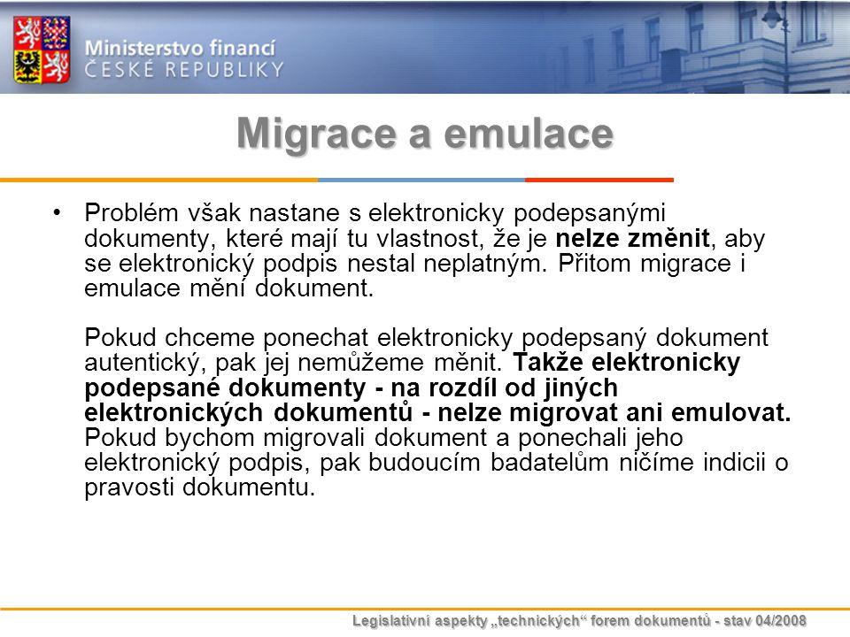 """Legislativní aspekty """"technických"""" forem dokumentů - stav 04/2008 Migrace a emulace Problém však nastane s elektronicky podepsanými dokumenty, které m"""