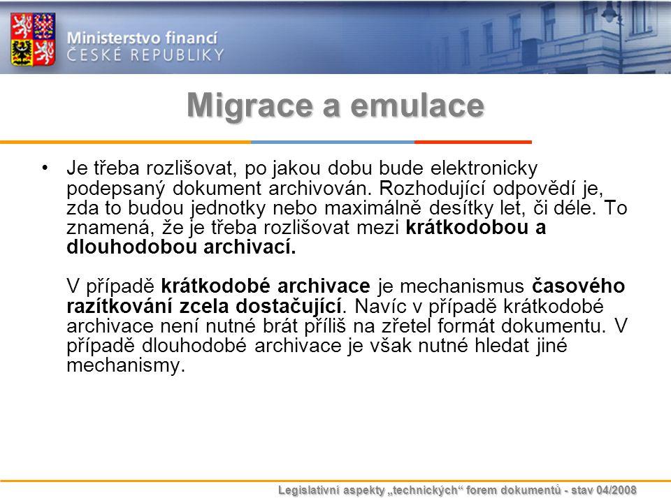 """Legislativní aspekty """"technických"""" forem dokumentů - stav 04/2008 Migrace a emulace Je třeba rozlišovat, po jakou dobu bude elektronicky podepsaný dok"""