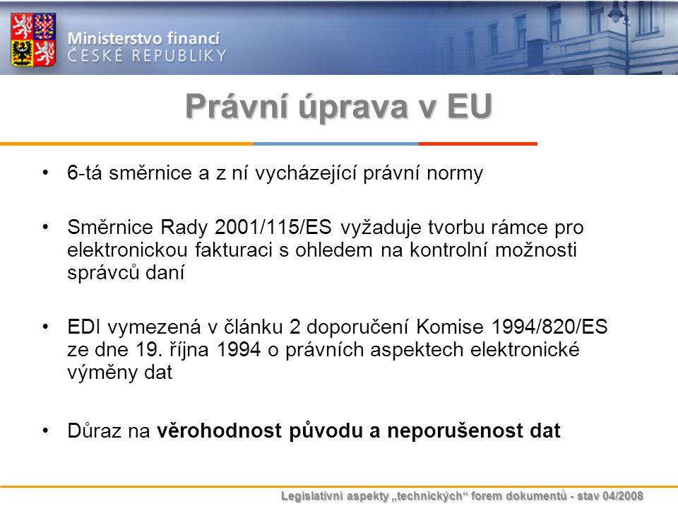 """Legislativní aspekty """"technických"""" forem dokumentů - stav 04/2008 Právní úprava v EU 6-tá směrnice a z ní vycházející právní normy Směrnice Rady 2001/"""