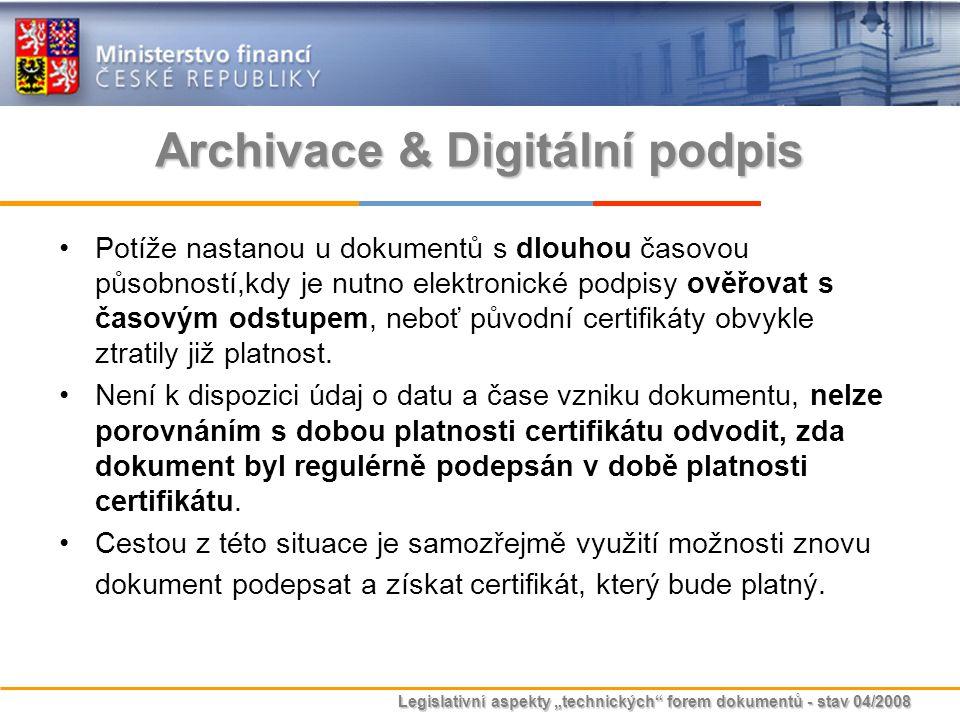 """Legislativní aspekty """"technických"""" forem dokumentů - stav 04/2008 Archivace & Digitální podpis Potíže nastanou u dokumentů s dlouhou časovou působnost"""