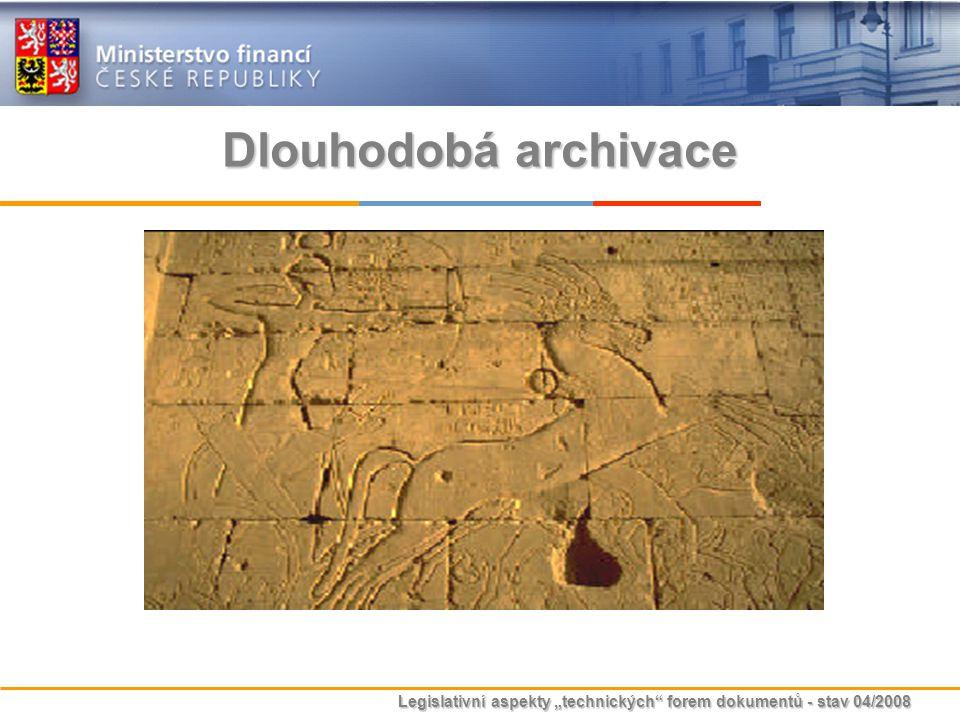 """Legislativní aspekty """"technických"""" forem dokumentů - stav 04/2008 Dlouhodobá archivace"""