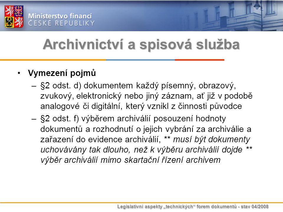 """Legislativní aspekty """"technických"""" forem dokumentů - stav 04/2008 Archivnictví a spisová služba Vymezení pojmů –§2 odst. d) dokumentem každý písemný,"""
