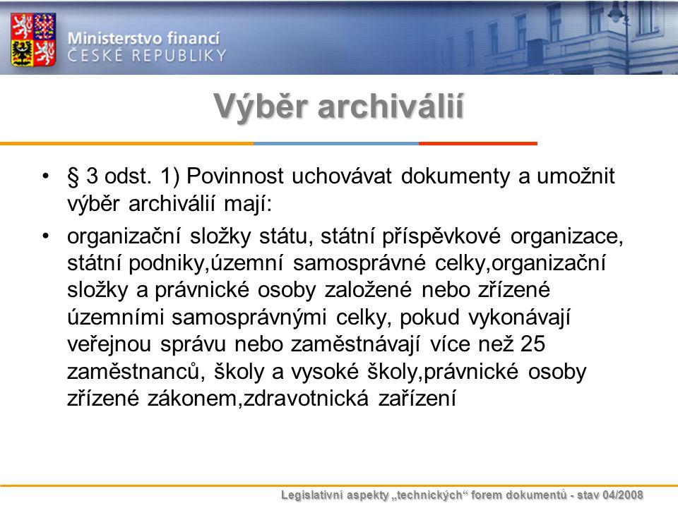 """Legislativní aspekty """"technických"""" forem dokumentů - stav 04/2008 Výběr archiválií § 3 odst. 1) Povinnost uchovávat dokumenty a umožnit výběr archivál"""