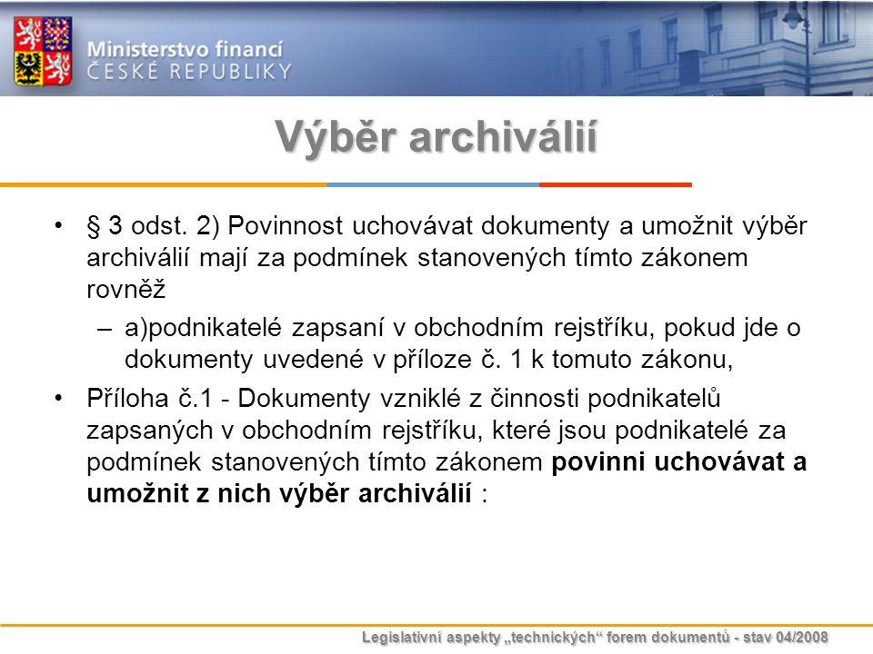 """Legislativní aspekty """"technických"""" forem dokumentů - stav 04/2008 Výběr archiválií § 3 odst. 2) Povinnost uchovávat dokumenty a umožnit výběr archivál"""