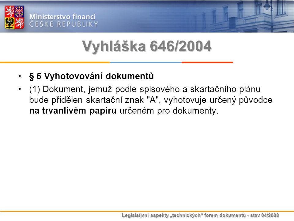 """Legislativní aspekty """"technických"""" forem dokumentů - stav 04/2008 Vyhláška 646/2004 § 5 Vyhotovování dokumentů (1) Dokument, jemuž podle spisového a s"""