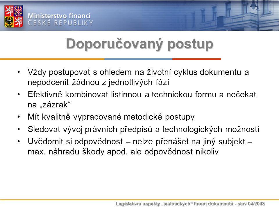 """Legislativní aspekty """"technických"""" forem dokumentů - stav 04/2008 Doporučovaný postup Vždy postupovat s ohledem na životní cyklus dokumentu a nepodcen"""