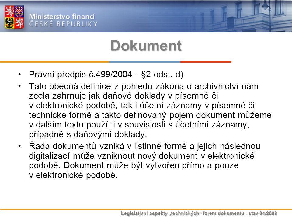 """Legislativní aspekty """"technických"""" forem dokumentů - stav 04/2008 Dokument Právní předpis č.499/2004 - §2 odst. d) Tato obecná definice z pohledu záko"""