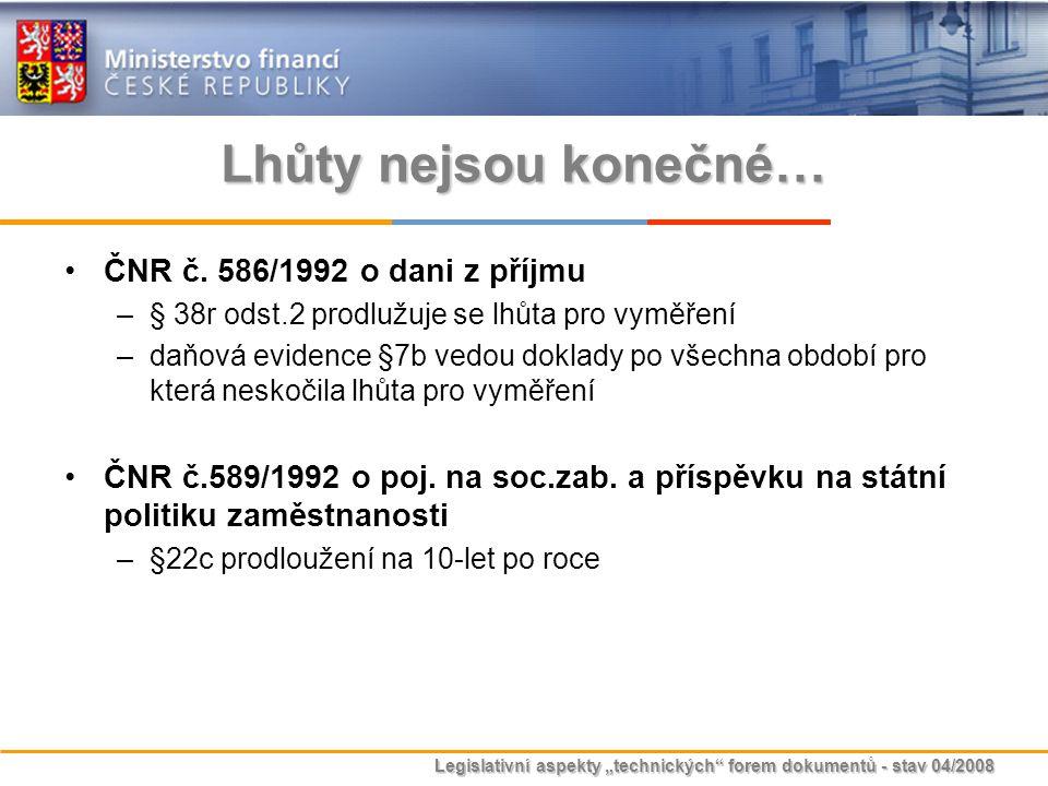 """Legislativní aspekty """"technických"""" forem dokumentů - stav 04/2008 Lhůty nejsou konečné… ČNR č. 586/1992 o dani z příjmu –§ 38r odst.2 prodlužuje se lh"""