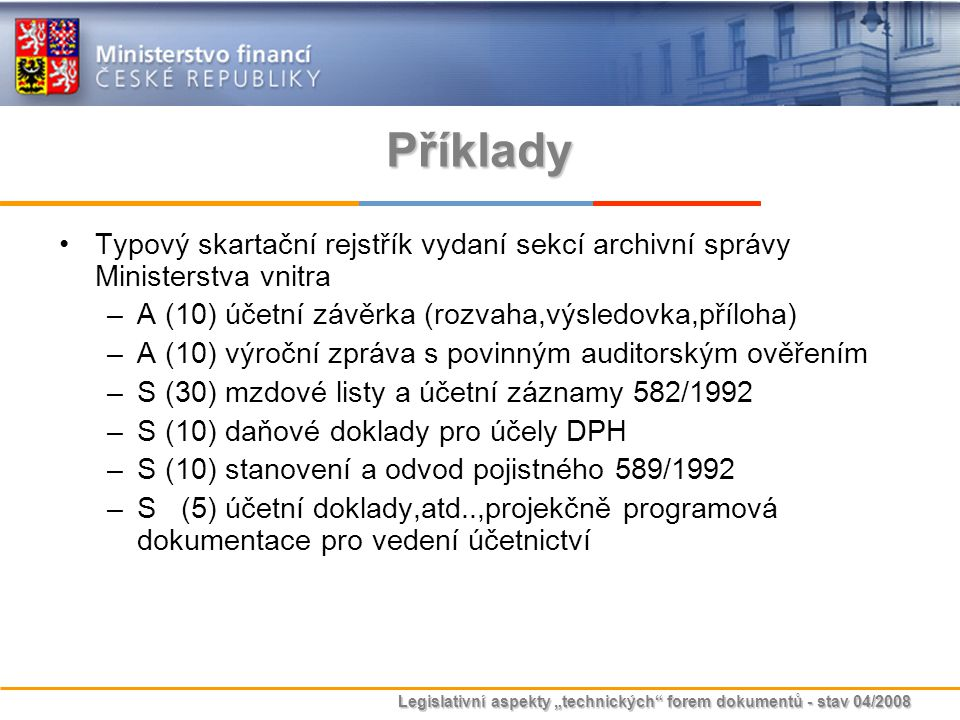 """Legislativní aspekty """"technických"""" forem dokumentů - stav 04/2008 Příklady Typový skartační rejstřík vydaní sekcí archivní správy Ministerstva vnitra"""