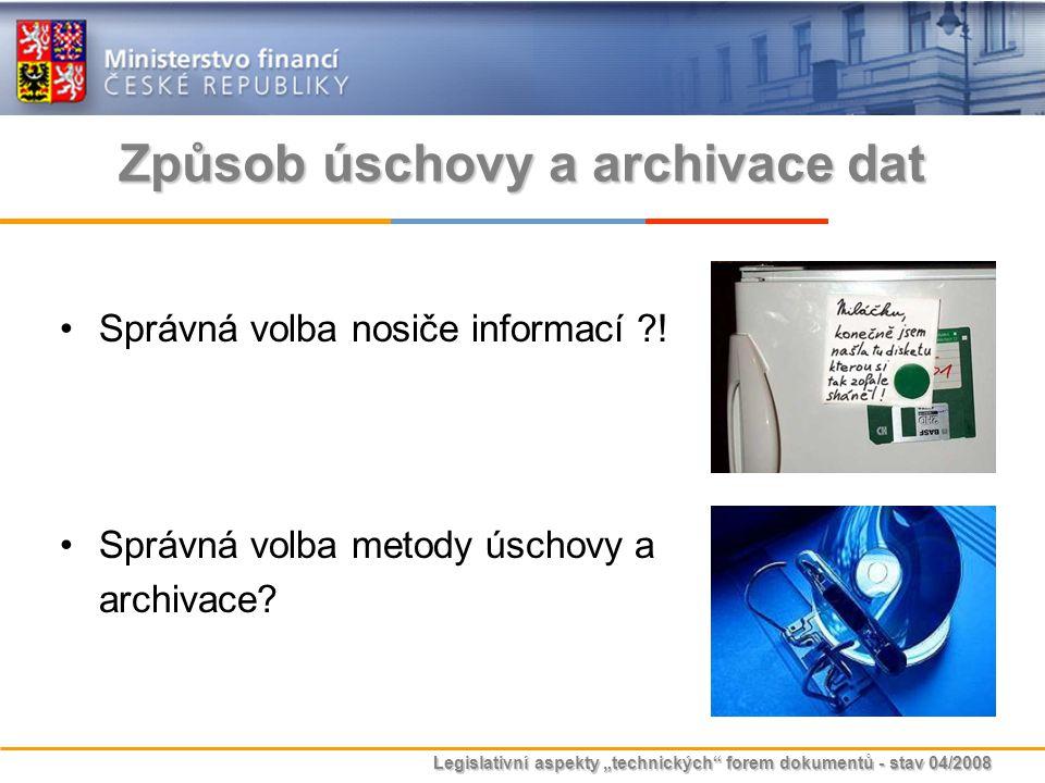 """Legislativní aspekty """"technických"""" forem dokumentů - stav 04/2008 Správná volba nosiče informací ?! Správná volba metody úschovy a archivace? Způsob ú"""