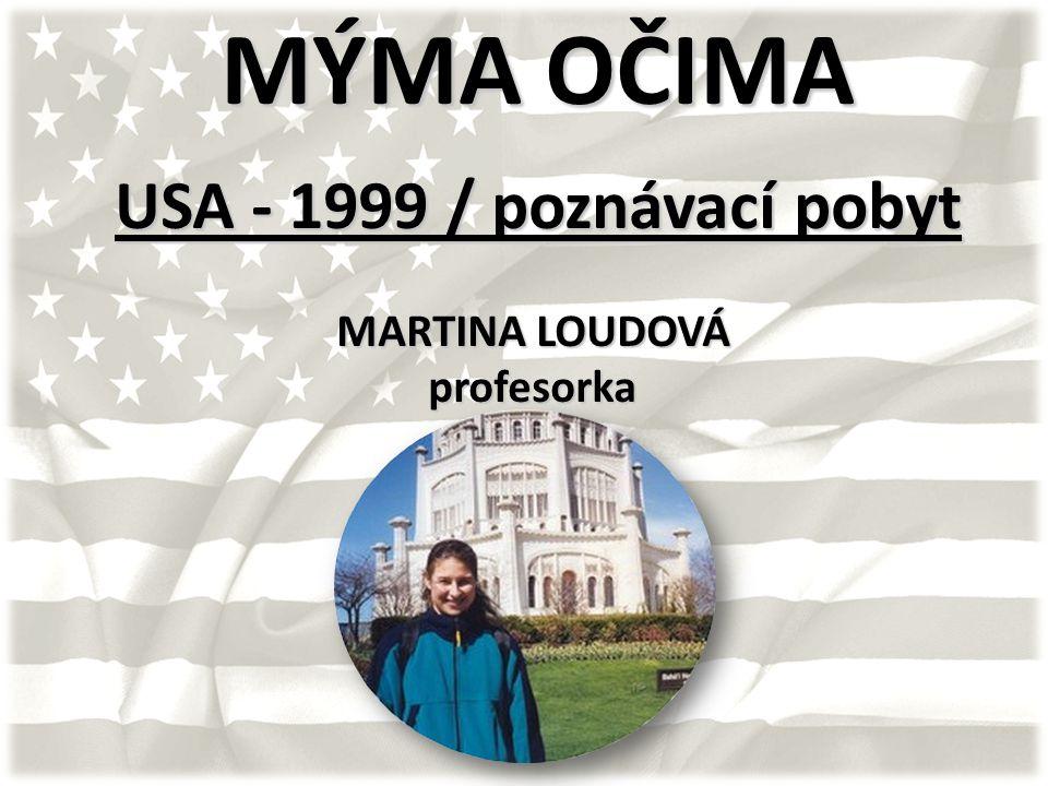 MÝMA OČIMA USA - 1999 / poznávací pobyt MARTINA LOUDOVÁ profesorka MARTINA LOUDOVÁ profesorka